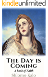 THE DAY IS COMING: The last three years of Jesus - a book of Faith