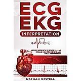 ECG/EKG Interpretation: An Easy Approach to Read a 12-Lead ECG and How to Diagnose and Treat Arrhythmias