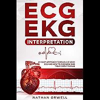 ECG/EKG Interpretation: An Easy Approach to Read a 12-Lead ECG and How to Diagnose and Treat Arrhythmias (English…