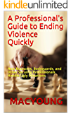 A Professional's Guide to Ending Violence Quickly: How Bouncers, Bodyguards, and Other Security Professionals Handle…