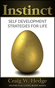 Instinct: Self Development Strategies For Life (Instinctive Living Self Development)