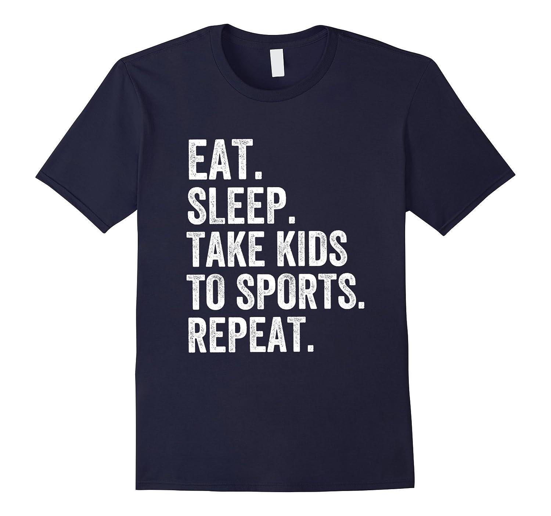 Funny Sports Mom Shirt Eat Sleep Take Kids to Sports Repeat-TD