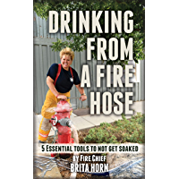 Drinking From A Fire Hose: 5 Essential Tools To Not Get Soaked