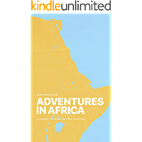 Adventures in Africa: A Journey of Discovery and Survival