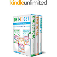 DBT + EI + CBT Mastery Guide: 3 BOOKS IN 1 – Master your Emotions and Overcome Anxiety with Cognitive Behavioral Therapy…