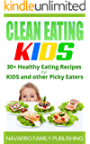 Clean Eating Kids: 30+ Healthy Eating Recipes for Kids and other Picky Eaters