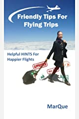 Friendly Tips For Flying Trips: Helpful HINTS for Happier Flights Kindle Edition