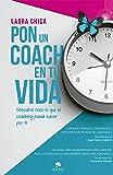 Pon un coach en tu vida: Descubre todo lo que el coaching puede hacer por ti (COLECCION ALIENTA)