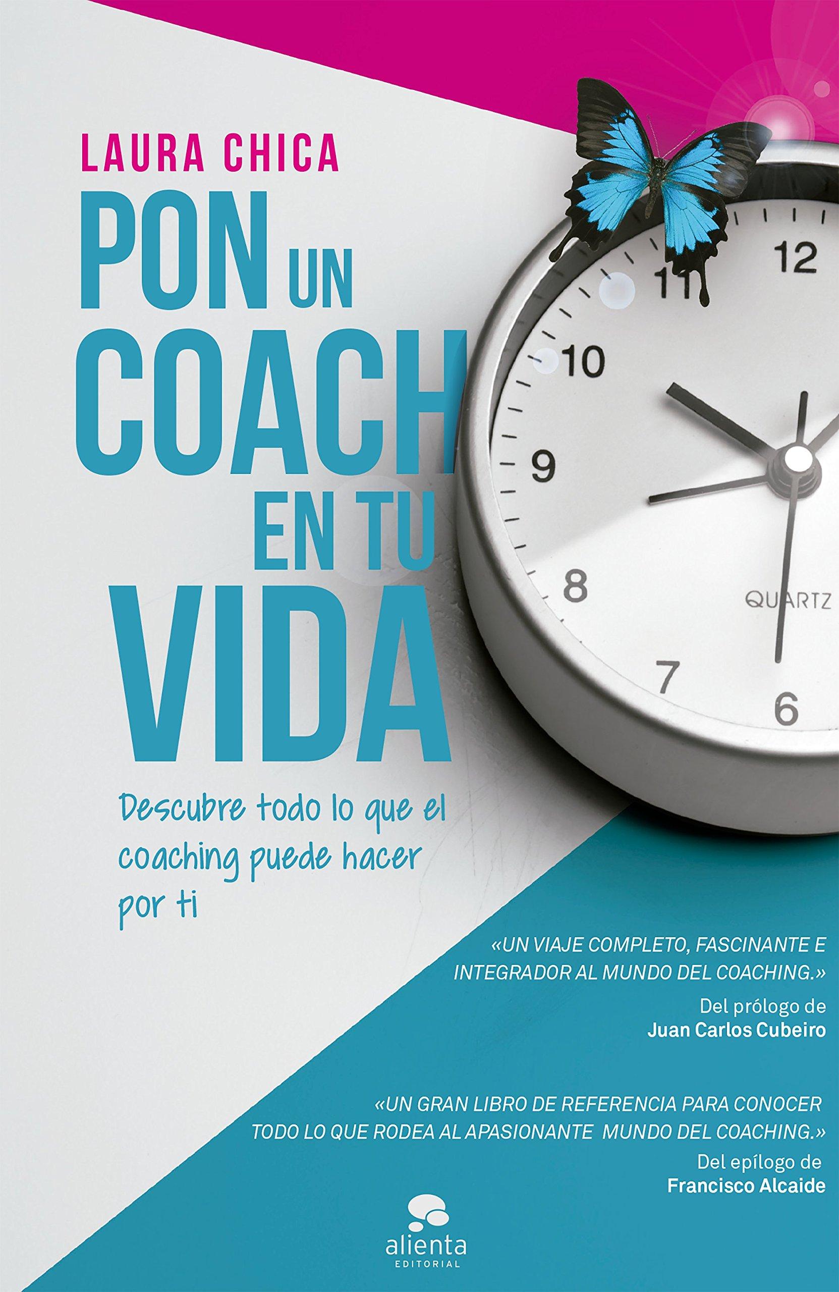 Pon un coach en tu vida: Descubre todo lo que el coaching puede hacer por  ti (COLECCION ALIENTA) : Chica, Laura: Amazon.es: Libros