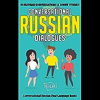 Conversational Russian Dialogues: 50 Russian Conversations and Short Stories (Conversational Russian Dual Language Books) (English Edition)