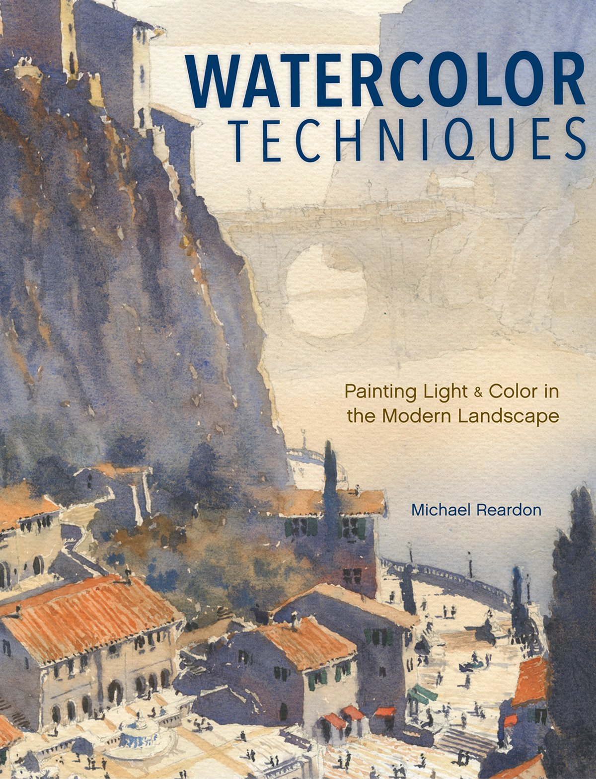 Watercolor artist magazine subscription - Watercolor Techniques Painting Light And Color In Landscapes And Cityscapes Michael Reardon 0035313662959 Amazon Com Books