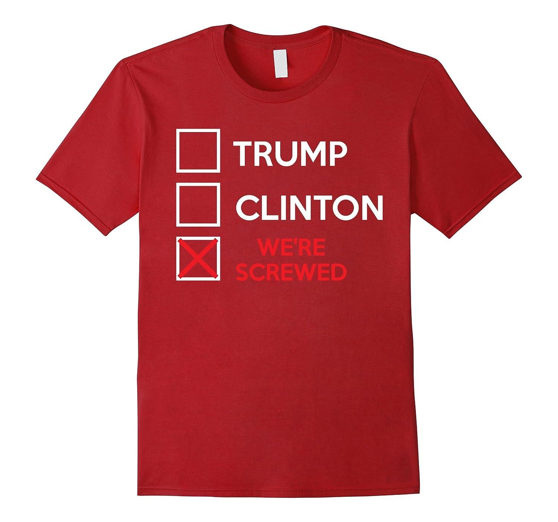 Trumps Clinton Were Screwed 2016 Shirt-RT