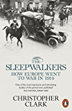 The Sleepwalkers: How Europe Went to War in 1914 (English Edition)