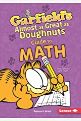 Garfield's ® Almost-as-Great-as-Doughnuts Guide to Math (Garfield's ® Fat Cat Guide to STEM Breakthroughs) Kindle Edition