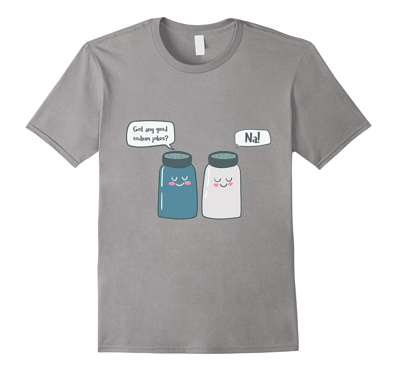Funny Chemistry Shirt: Got Any Sodium Jokes? Na-Protee