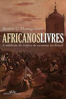 Africanos Livres. A Abolição do Tráfico de Escravos Para o Brasil