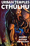 Urban Temples of Cthulhu - Modern Mythos Anthology