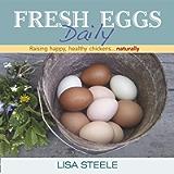Fresh Eggs Daily: Raising Happy, Healthy Chickens...Naturally