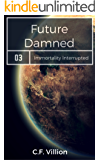 Future Damned: A Species Lost (Immortality Interrupted Book 3)