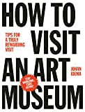 How to Visit an Art Museum: Tips for a Truly