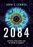 2084: Artificial Intelligence and the Future of Humanity