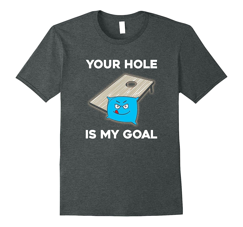 Your Hole is my Goal Cornhole Shirt-TH