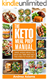 The Keto Meal Prep Manual: Quick and Easy Meal Prep Recipes That Are Ketogenic, Low Carb, High Fat for Rapid Weight Loss. Make Ahead Meal Planning and Prepping Cookbook for Beginners