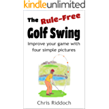The Rule-Free Golf Swing: Improve your game with four simple pictures