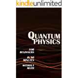 QUANTUM PHYSICS for Beginners in 90 Minutes without Math: All the major ideas of quantum mechanics, from quanta to…