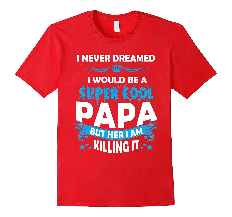 I never Dreamed I would be a Super Cool PaPa T-shirts-Vaci