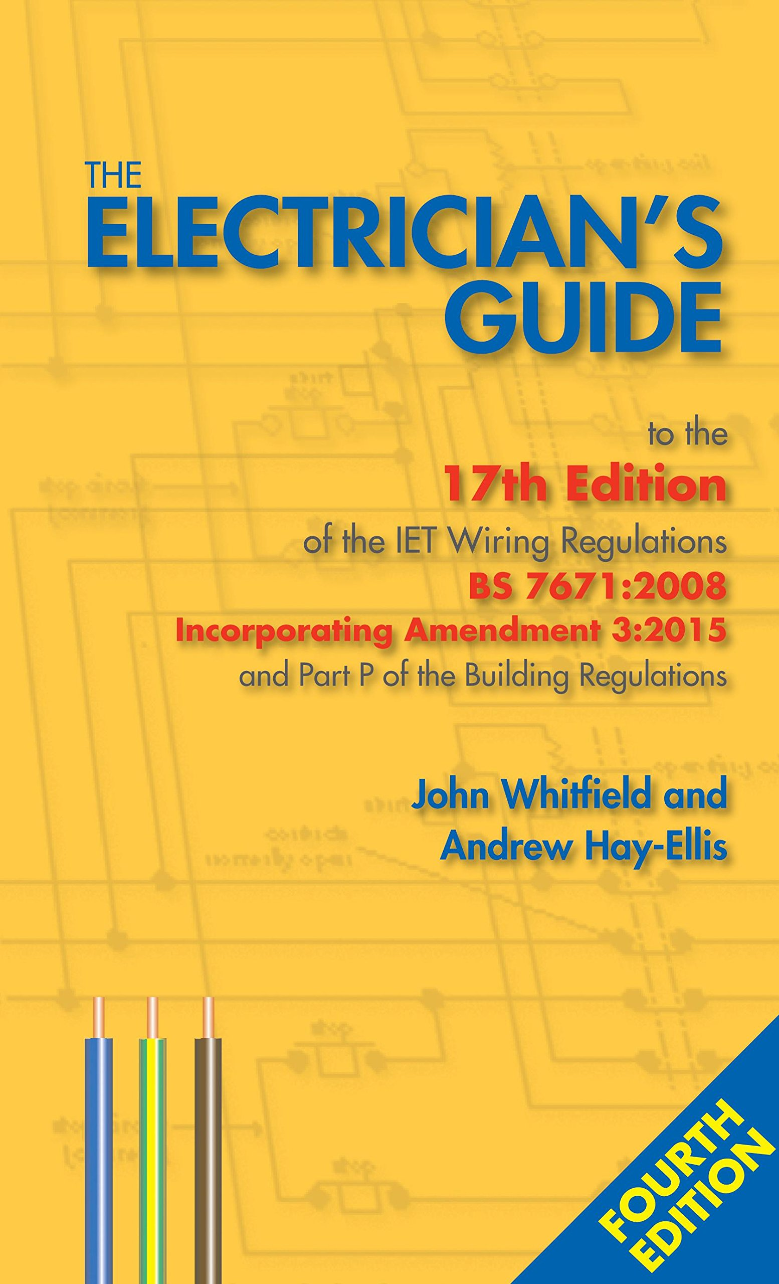 the electrician s guide to the th edition of the iet wiring the electrician s guide to the 17th edition of the iet wiring regulations bs 7671 2008 incorporating amendment 3 2015 and part p of the building