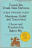 Friends, You Drank Some Darkness: Three Swedish Poets - Harry Martinson, Gunnar Ekelof, and Tomas Transtromer (English and Swedish Edition)