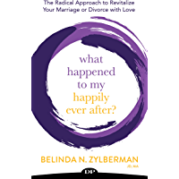 What Happened to My Happily Ever After?: The Radical Approach to Revitalize Your Marriage or Divorce with Love (English Edition)