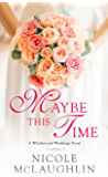 Maybe This Time: A Whiskey and Weddings Novel