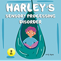 Harley's Sensory Processing Disorder : An SPD Book For Kids, Perfect for Autism, ADD, ADHD (Social Emotional Learning…