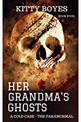 Her Grandma's Ghosts: A Cold Case - The Paranormal (The Arina Perry Series Book 4) Kindle Edition
