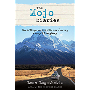 The Mojo Diaries: How a Dangerous and Hilarious Journey Changed Everything from Leon Logothetis, author of The Kindness…