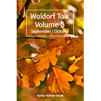 Waldorf Talk: Waldorf and Steiner Education Inspired Ideas for Homeschooling for September and October (Seasonal Rhythm Series Book Five) (Waldorf Homeschool Series 5) (English Edition)