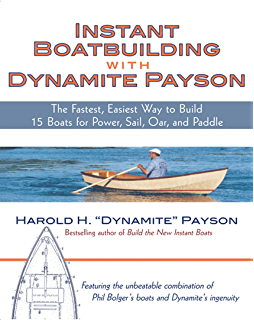 Instant Boatbuilding with Dynamite Payson: 15 Instant Boats for Power, Sail, Oar,