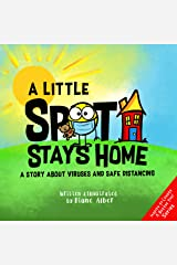 A Little SPOT Stays Home: A Story About Viruses And Safe Distancing Kindle Edition