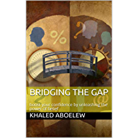 Bridging The Gap: boost your confidence by unleashing the power of belief (English Edition)