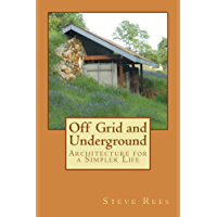 Off Grid and Underground: Architechture for Simple Living