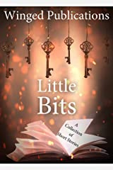 Little Bits: A compilation of short stories from the authors of Winged Publications Kindle Edition