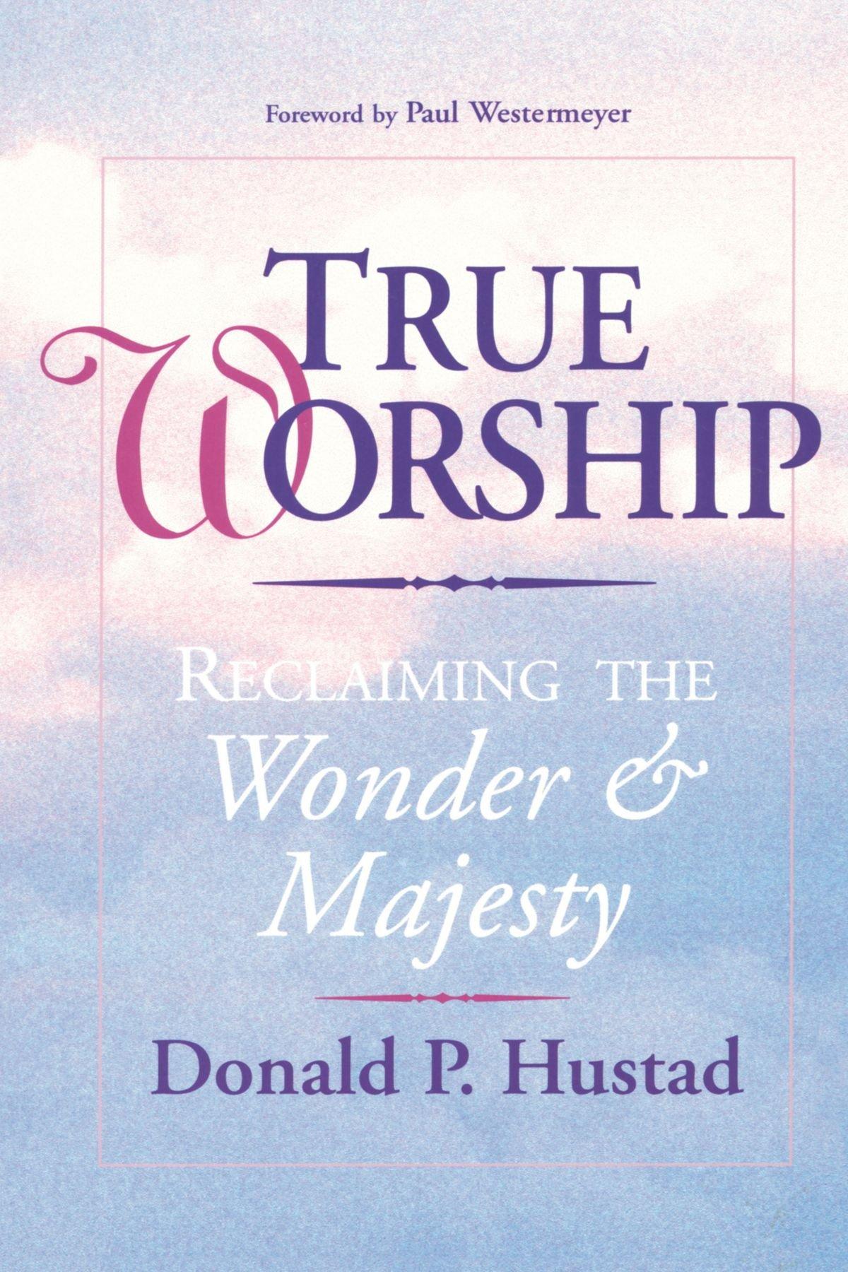 Download True Worship: Reclaiming the Wonder & Majesty PDF