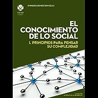 El conocimiento de lo social : I. Principios para pensar su complejidad (Alternativas al desarrollo)
