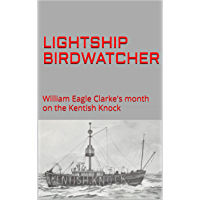 LIGHTSHIP BIRDWATCHER: William Eagle Clarke's month on the Kentish Knock