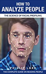 HOW TO ANALYZE PEOPLE: The Science of Facial Profiling  -  The Complete Guide on Reading People