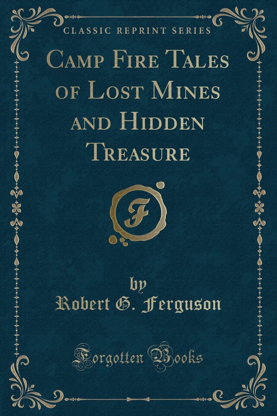 Download Camp Fire Tales of Lost Mines and Hidden Treasure (Classic Reprint) pdf epub