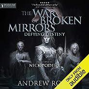 Defying Destiny: The War of Broken Mirrors, Book 3