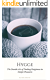 Hygge: The Danish Art of Escaping the Hustle & Bustle of Modern Life and Finding Happiness in Simple Pleasures
